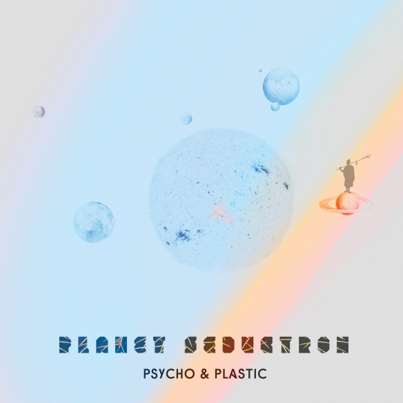 Psycho & Plastic - Planet Seductron Cover Artwork by Andrea Acosta